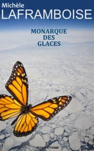 Monarque des glaces , une dystopie climatique par Michèle Laframboise